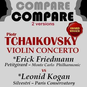 Tchaikovsky: Violin Concerto, Op. 35, Erick Friedmann vs. Leonid Kogan (Compare 2 Versions)