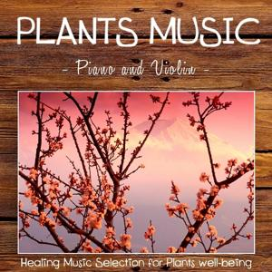 Plants Music: Piano and Violin (Healing Music Selection for Plants Well-Being)