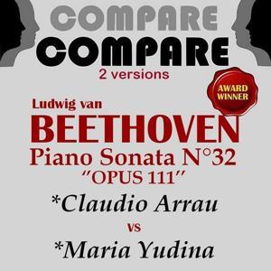 Beethoven: Piano Sonata No. 32, Claudio Arrau vs. Maria Yudina (Compare 2 Versions)