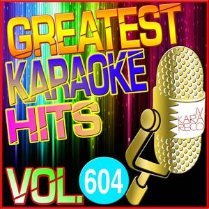 Greatest Karaoke Hits, Vol. 604