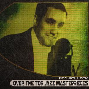 Over the Top Jazz Masterpieces (Remastered)