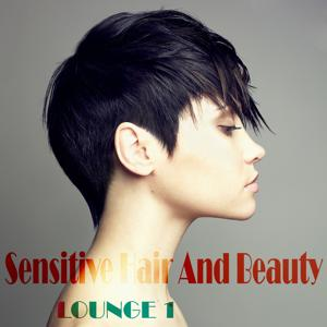 Sensitive Hair and Beauty Lounge, Vol. 1