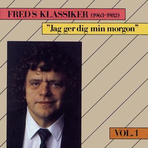 Freds Klassiker 1963-1982 Vol. 1 - Jag ger dig min morgon