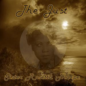 The Just Sister Rosetta Tharpe