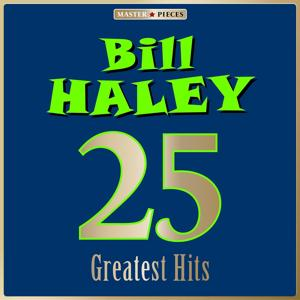 Masterpieces Presents Bill Haley: 25 Greatest Hits
