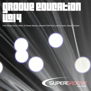 Groove Education, Vol. 4 - Fine Deep Sonic Vibes of Deep House, Smooth Chill Out and Ecstatic Deep Techno