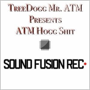 Treedogg Mr. ATM Pres. ATM Hogg Shit