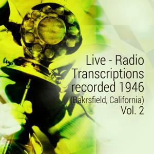 Live - Radio Transcriptions Recorded 1946 (Bakrsfield, California), Vol. 2