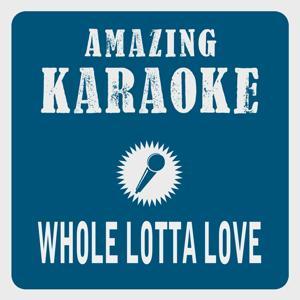 Whole Lotta Love (Karaoke Version) (Originally Performed By Led Zeppelin)