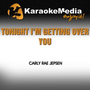 Tonight I'm Getting over You (Karaoke Version) [In the Style of Carly Rae Jepsen]
