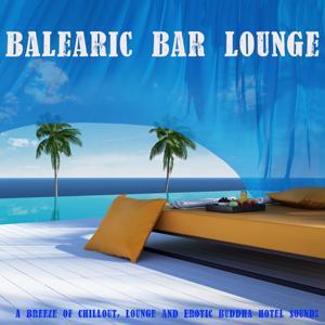 Balearic Bar Lounge (A Breeze of Chillout, Lounge and Erotic Buddha Hotel Sounds)