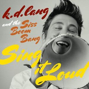 k.d. lang and the Siss Boom Bang: Sing it Loud
