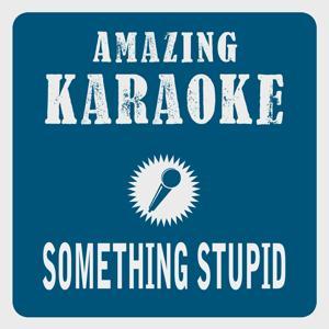 Something Stupid (Karaoke Version) (Originally Performed By Nancy & Frank Sinatra)