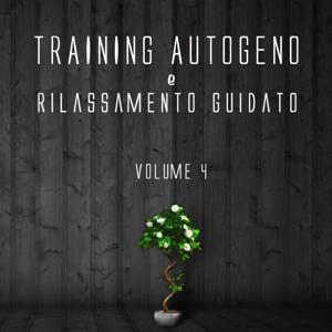 Training autogeno e rilassamento guidato, Vol. 4 (Ritrova il tuo benessere con il rilassamento guidato ed i suoni della natura)
