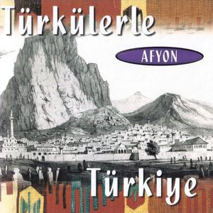 Türkülerle Türkiye - Afyon
