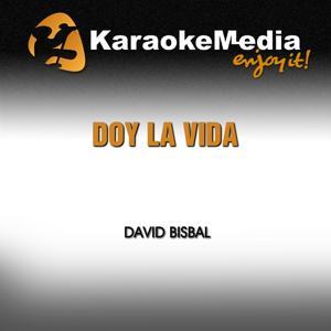 Doy la Vida (Karaoke Version) [In the Style of David Bisbal]