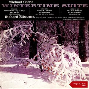 Michael Carr's Wintertime Suite (Richard Ellsasser Playing the Organ of the John Hays Hammond, Jr. Museum-Gloucester, Massachussetts - Original Christmas Album 1953)