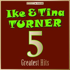 Masterpieces Presents Ike & Tina Turner: 5 Greatest Hits