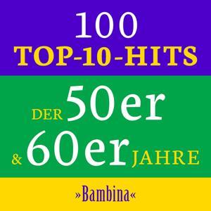 Bambina: 100 Top 10 Hits der 50er & 60er Jahre