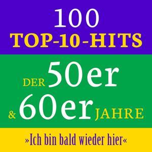 Ich bin bald wieder hier: 100 Top 10 Hits der 50er & 60er Jahre