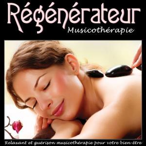 Régénérateur musicothérapie, Vol. 1 (Relaxant et guérison musicothérapie pour votre bien-être)