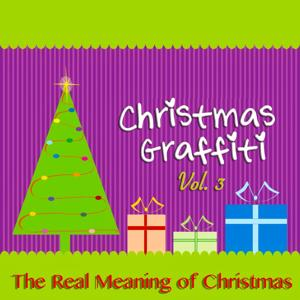 Christmas Graffiti, Vol. 3 (The Real Meaning of Christmas)