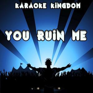 You Ruin Me (Karaoke Version) [Originally Performed By The Veronicas]