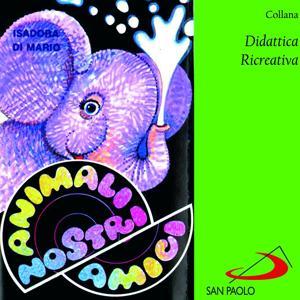 Collana didattica ricreativa: animali nostri amici