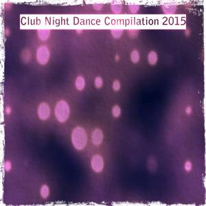 Club Night Dance Compilation 2015 (Top 100 Dance Songs DJ Pool Beach House Festival Bigroom Vocal Essential Tech)