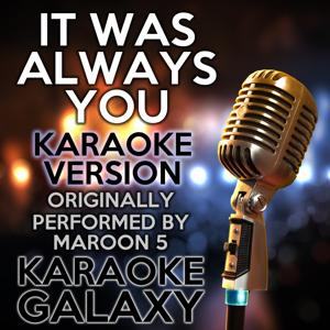 It Was Always You (Karaoke Version) (Originally Performed By Maroon 5)