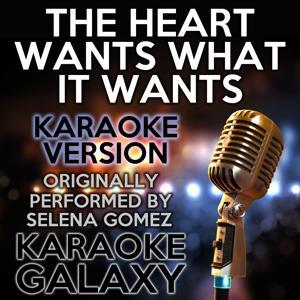 The Heart Wants What It Wants (Karaoke Version) (Originally Performed By Selena Gomez)