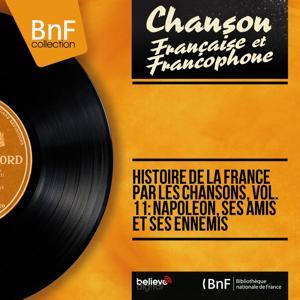 Histoire de la France par les chansons, vol. 11 : Napoléon, ses amis et ses ennemis (Mono version)