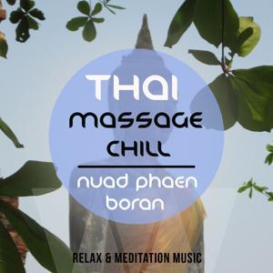 Thai Massage Chill - Nuad Phaen Boran, Vol. 1 (A Wonderful Voyage to Meditation & Relaxation)