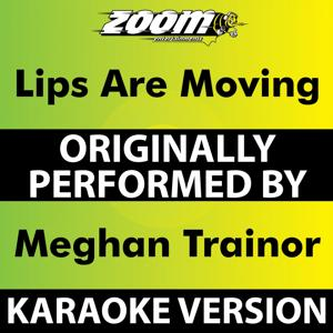 Lips Are Moving (Karaoke Version) [Originally Performed By Meghan Trainor]