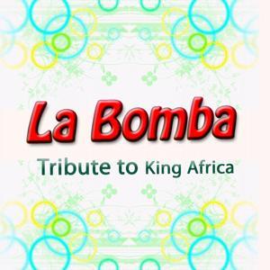 La Bomba (Tribute to King Africa)