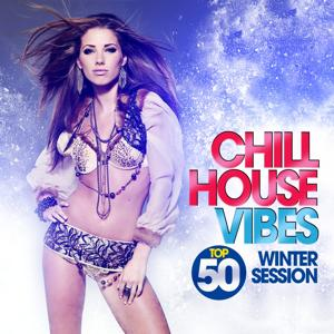 Chill House Vibes Top 50 (Winter Session)