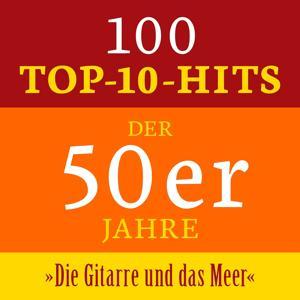 Die Gitarre und das Meer: 100 Top 10 Hits der 50er Jahre