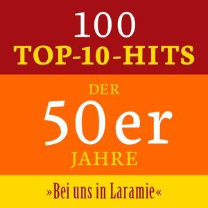 Bei uns in Laramie: 100 Top 10 Hits der 50er Jahre