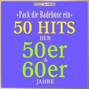 Masterpieces presents Die kleine Cornelia: Pack die Badehose ein (50 Hits der 50er & 60er)