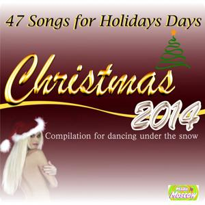 Christmas 2014: 47 Songs for Holidays Days (Compilation for Dancing Under the Snow)