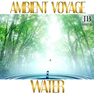 Ambient Voyage: Water