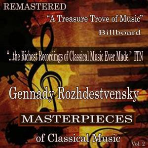Gennady Rozhdestvensky - Masterpieces of Classical Music Remastered, Vol. 2