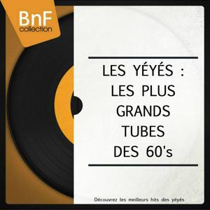 Les yéyés : Les plus grands tubes des 60's (Découvrez les meilleurs hits des yéyés)