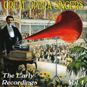Great Opera Singers: The Early Recordings, Vol. 1