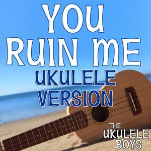 You Ruin Me (Ukulele Version)