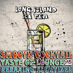 Smooth Cocktail, Taste Of Lounge, Vol. 2 (Relaxing Appetizer, ChillOut Session Long Island Ice Tea)