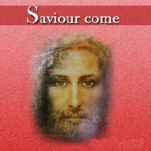 Saviour Come