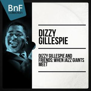 Dizzy gillespie and friends : when jazz giants meet (Historic jazz sessions featuring charlie parker, sonny rollins, thelonious monk)