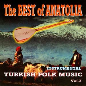 The Best of Anatolia - Turkish Folk Music, Vol. 3
