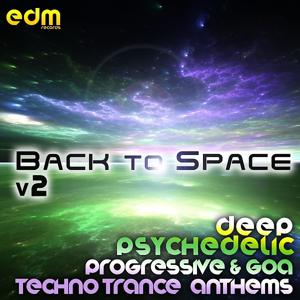 Back To Space, Vol. 2 - Deep Psychedelic Progressive & Goa Techno Trance Anthems